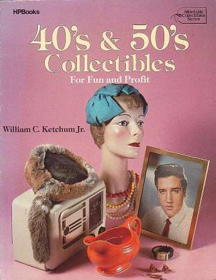 Book, 40s & 50's Collectibles For Fun & Profit, by William C. Ketchum